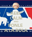 KEEP CALM AND PONLE  A LA BOLA - Personalised Poster large