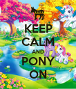 KEEP CALM AND PONY ON - Personalised Poster large