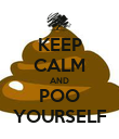 KEEP CALM AND POO YOURSELF - Personalised Poster large