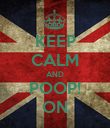 KEEP CALM AND POOP! ON - Personalised Poster large