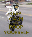 KEEP  CALM AND  POOP YOURSELF - Personalised Poster large