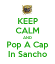 KEEP CALM AND Pop A Cap In Sancho - Personalised Poster large