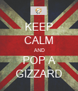 KEEP CALM AND POP A GIZZARD - Personalised Poster large