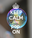 KEEP CALM AND pop  ON - Personalised Poster large