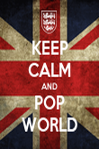 KEEP CALM AND POP WORLD - Personalised Poster large