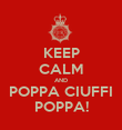 KEEP CALM AND POPPA CIUFFI POPPA! - Personalised Poster small