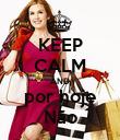 KEEP CALM AND por hoje Não - Personalised Poster large