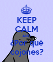 KEEP CALM AND ¿Por qué cojones? - Personalised Poster large