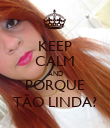 KEEP CALM AND PORQUE TÃO LINDA? - Personalised Poster large