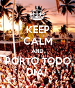 KEEP CALM AND PORTO TODO DIA!  - Personalised Poster large