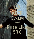 KEEP CALM AND Pose Like SRK - Personalised Poster large