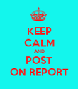 KEEP CALM AND POST ON REPORT - Personalised Poster large