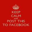 KEEP CALM AND POST THIS TO FACEBOOK - Personalised Poster large