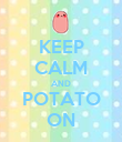 KEEP CALM AND POTATO ON - Personalised Poster large
