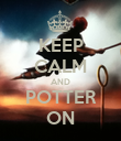 KEEP CALM AND POTTER ON - Personalised Poster large