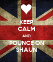 KEEP CALM AND POUNCE ON SHAUN - Personalised Poster large