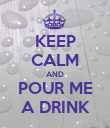 KEEP CALM AND POUR ME A DRINK - Personalised Poster large