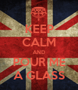 KEEP CALM AND POUR ME A GLASS - Personalised Poster large