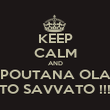 KEEP CALM AND POUTANA OLA TO SAVVATO !!! - Personalised Poster large