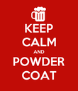 KEEP CALM AND POWDER COAT - Personalised Poster large