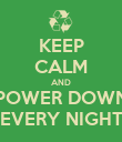 KEEP CALM AND POWER DOWN EVERY NIGHT - Personalised Poster large