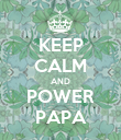 KEEP CALM AND POWER PAPA - Personalised Poster large