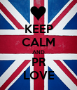 KEEP CALM AND PR LOVE - Personalised Poster large