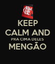 KEEP CALM AND PRA CIMA DELES MENGÃO  - Personalised Poster large