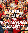 KEEP CALM AND PRA CIMA DELES XAVANTE! - Personalised Poster large