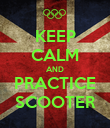 KEEP CALM AND PRACTICE SCOOTER - Personalised Poster large