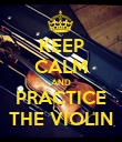 KEEP CALM AND PRACTICE THE VIOLIN - Personalised Poster large