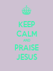 KEEP CALM AND PRAISE JESUS - Personalised Poster large