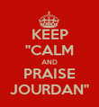KEEP ''CALM AND PRAISE JOURDAN'' - Personalised Poster large
