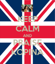KEEP CALM AND PRAISE KOPINA - Personalised Poster large