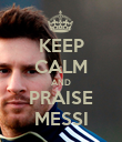 KEEP CALM AND PRAISE MESSI - Personalised Poster large