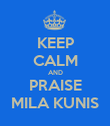KEEP CALM AND PRAISE MILA KUNIS - Personalised Poster large