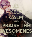 KEEP CALM AND PRAISE THE AWESOMENESS - Personalised Poster large