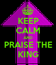 KEEP CALM AND PRAISE THE KING - Personalised Poster large