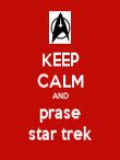 KEEP CALM AND prase star trek - Personalised Poster large