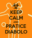 KEEP CALM AND PRATICE DIABOLO - Personalised Poster large