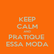 KEEP CALM AND PRATIQUE  ESSA MODA - Personalised Poster large