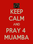 KEEP CALM AND PRAY 4  MUAMBA - Personalised Poster large