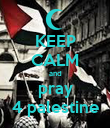 KEEP CALM and pray 4 palestine - Personalised Poster large