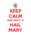 KEEP CALM AND PRAY A HAIL MARY - Personalised Poster large