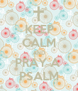 KEEP CALM AND PRAY A  PSALM - Personalised Poster large