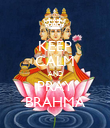 KEEP CALM AND PRAY BRAHMA - Personalised Poster large