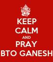 KEEP CALM AND PRAY BTO GANESH - Personalised Poster large