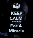 KEEP CALM  And Pray For A  Miracle - Personalised Poster large
