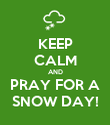 KEEP CALM AND PRAY FOR A SNOW DAY! - Personalised Poster large