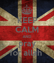 KEEP CALM AND pray for allah  - Personalised Poster large